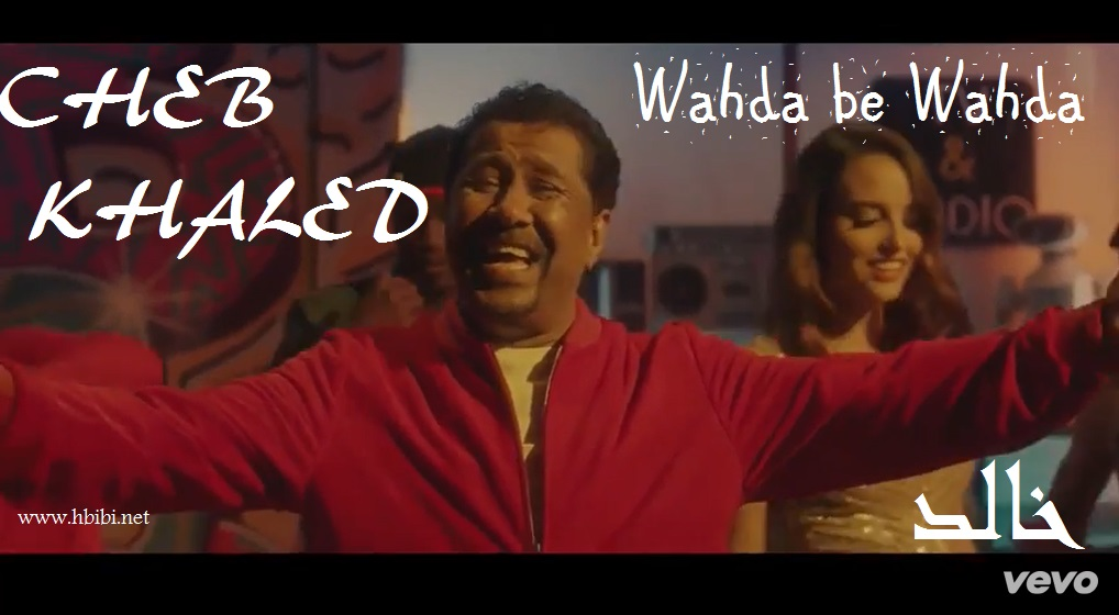 cheb khaled wahda be wahda